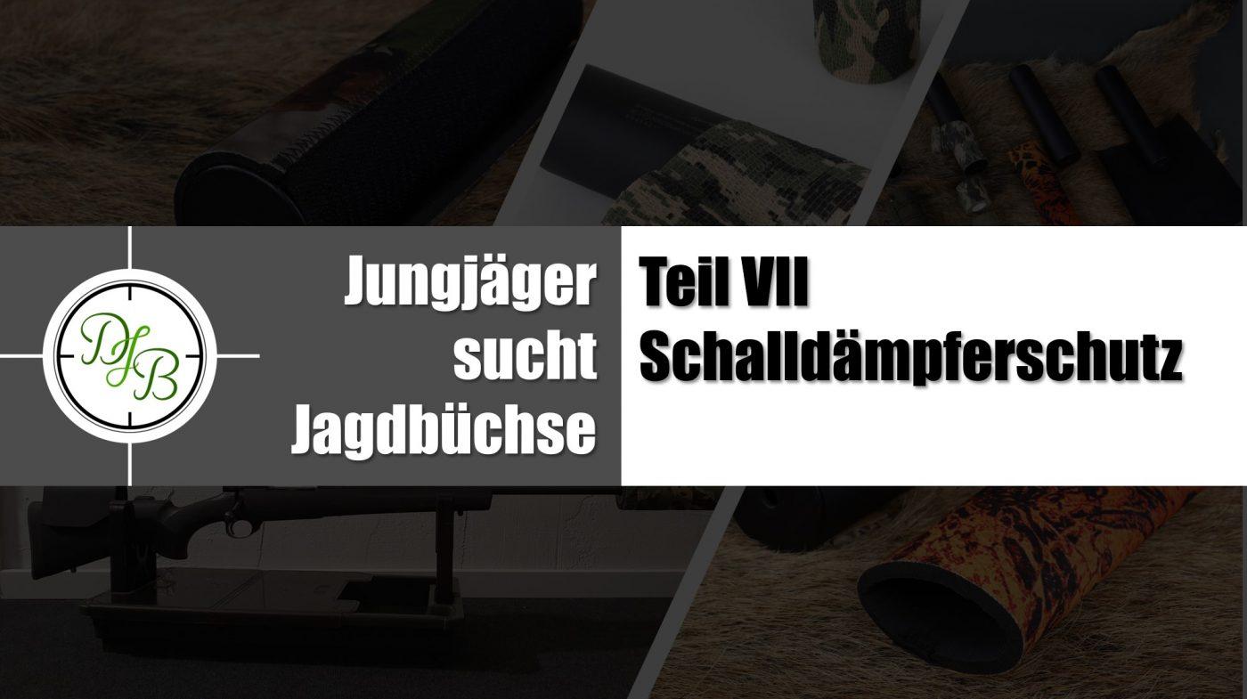 Projekt Jungjäger sucht Jagdbüchse Teil VII – Der Schalldämpferschutz